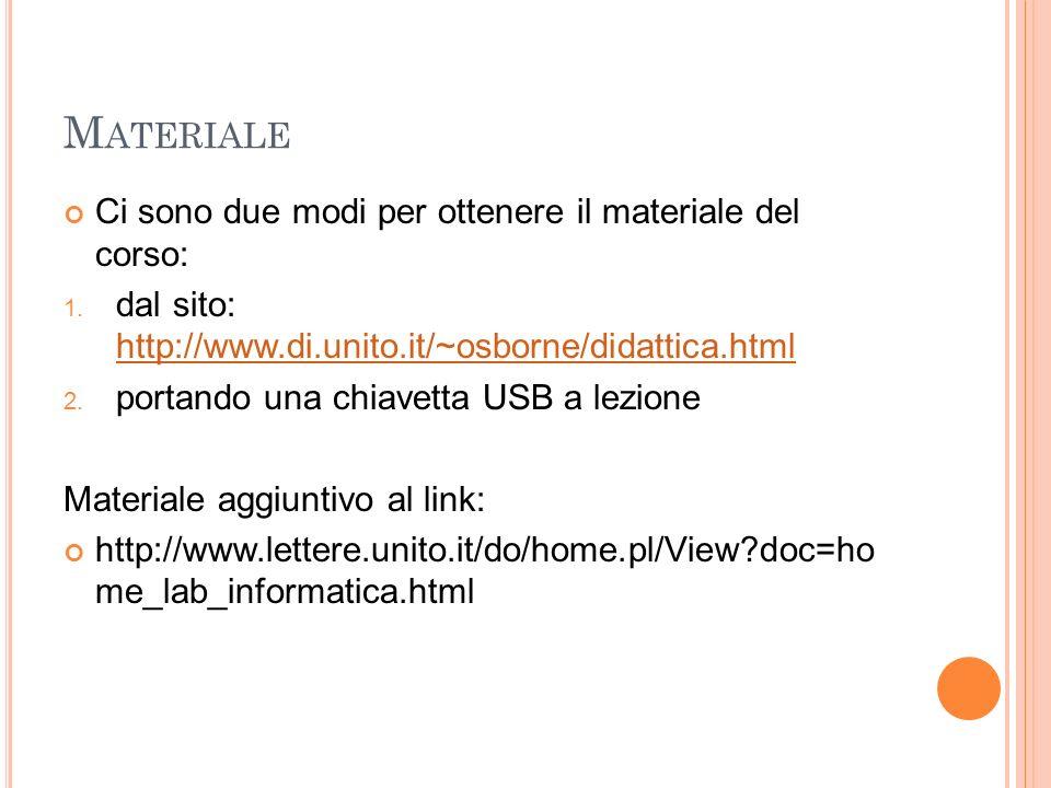 M ATERIALE Ci sono due modi per ottenere il materiale del corso: 1. dal sito: http://www.di.unito.it/~osborne/didattica.html http://www.di.unito.it/~o