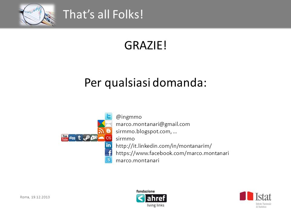 Roma, 19.12.2013 Titolo titolo titolo titolo Thats all Folks! GRAZIE! Per qualsiasi domanda: @ingmmo marco.montanari@gmail.com sirmmo.blogspot.com, …