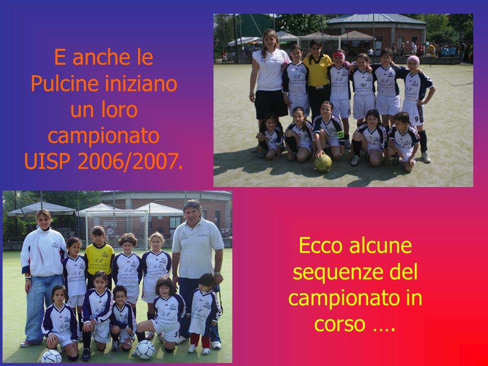 E anche le Pulcine iniziano un loro campionato UISP 2006/2007. Ecco alcune sequenze del campionato in corso ….