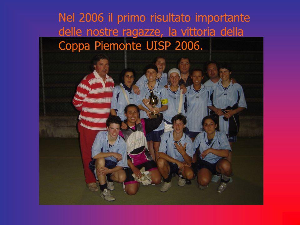 Nel 2006 il primo risultato importante delle nostre ragazze, la vittoria della Coppa Piemonte UISP 2006.