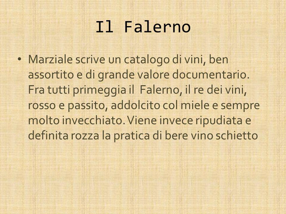 Il Falerno Marziale scrive un catalogo di vini, ben assortito e di grande valore documentario. Fra tutti primeggia il Falerno, il re dei vini, rosso e