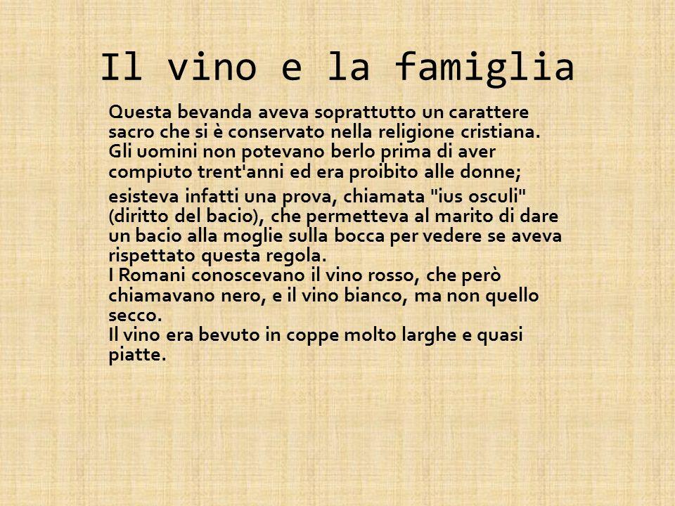 Il vino e la famiglia Questa bevanda aveva soprattutto un carattere sacro che si è conservato nella religione cristiana.