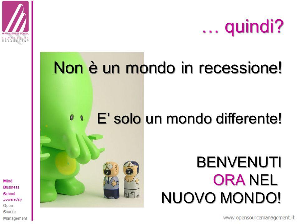… quindi? Non è un mondo in recessione! E solo un mondo differente! BENVENUTI ORA NEL NUOVO MONDO!