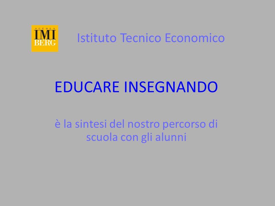 Istituto Tecnico Economico EDUCARE INSEGNANDO è la sintesi del nostro percorso di scuola con gli alunni