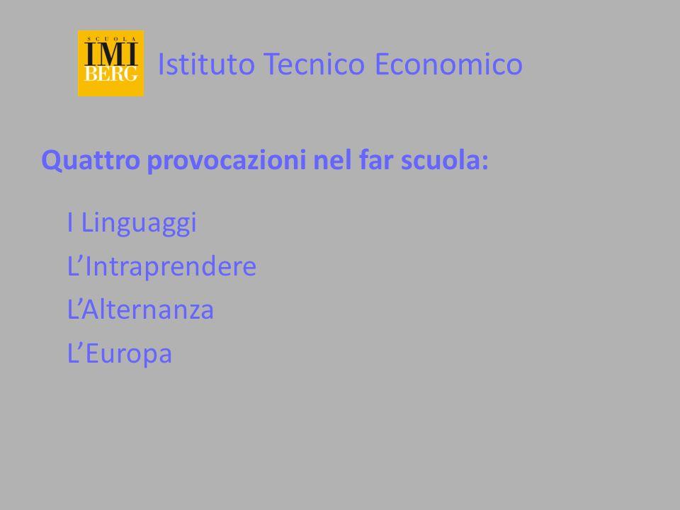 Istituto Tecnico Economico Quattro provocazioni nel far scuola: I Linguaggi LIntraprendere LAlternanza LEuropa