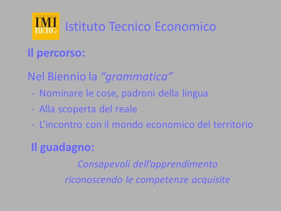 Istituto Tecnico Economico Il percorso: Nel Biennio la grammatica - Nominare le cose, padroni della lingua - Alla scoperta del reale - Lincontro con i