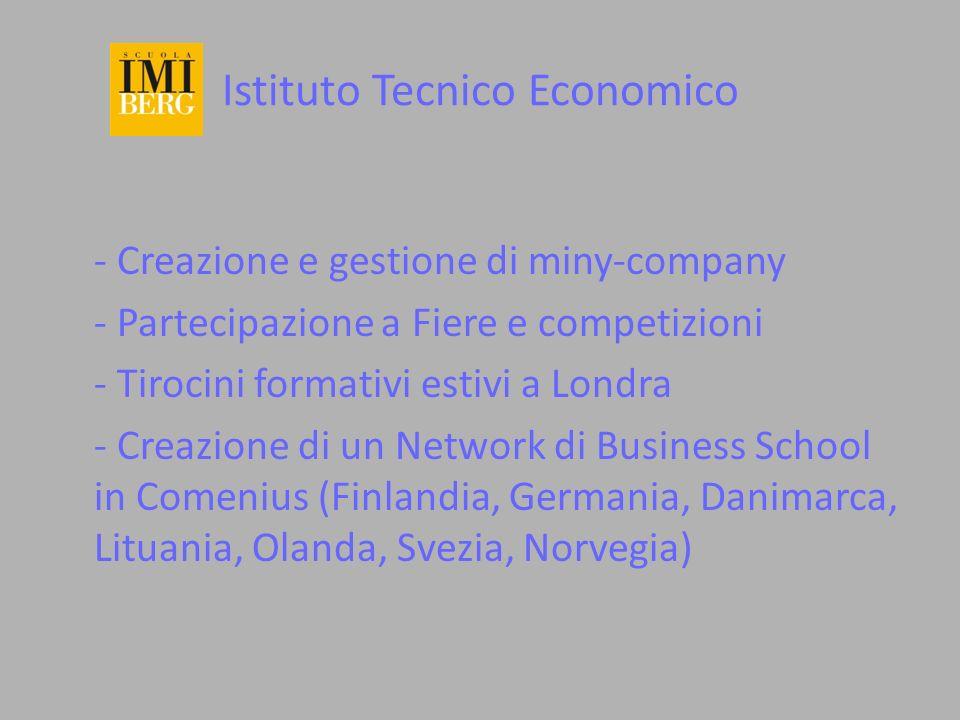 Istituto Tecnico Economico - Creazione e gestione di miny-company - Partecipazione a Fiere e competizioni - Tirocini formativi estivi a Londra - Creaz