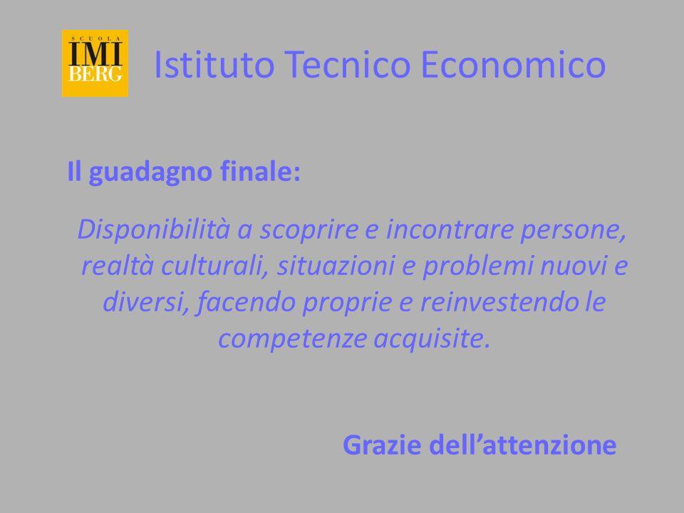 Istituto Tecnico Economico Il guadagno finale: Disponibilità a scoprire e incontrare persone, realtà culturali, situazioni e problemi nuovi e diversi,
