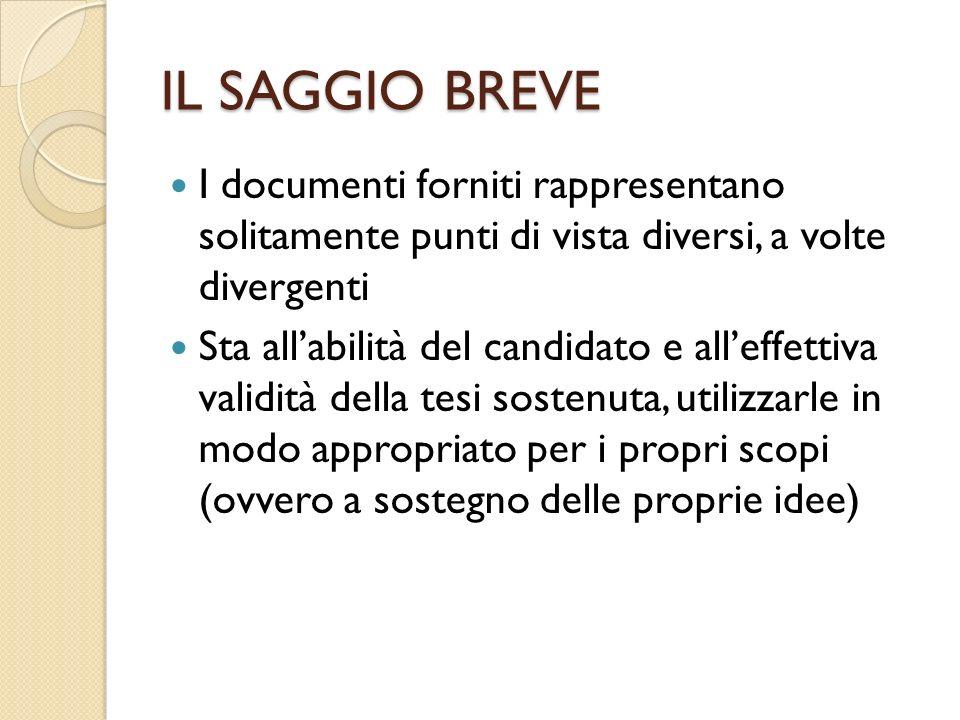 IL SAGGIO BREVE I documenti forniti rappresentano solitamente punti di vista diversi, a volte divergenti Sta allabilità del candidato e alleffettiva v
