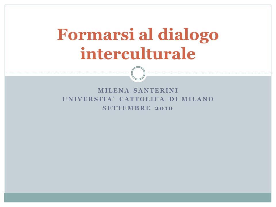 MILENA SANTERINI UNIVERSITA CATTOLICA DI MILANO SETTEMBRE 2010 Formarsi al dialogo interculturale