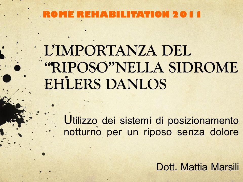 LIMPORTANZA DEL RIPOSONELLA SIDROME EHLERS DANLOS U tilizzo dei sistemi di posizionamento notturno per un riposo senza dolore Dott. Mattia Marsili ROM