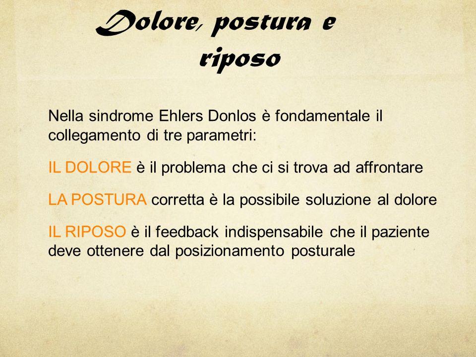 Dolore, postura e riposo Nella sindrome Ehlers Donlos è fondamentale il collegamento di tre parametri: IL DOLORE è il problema che ci si trova ad affr