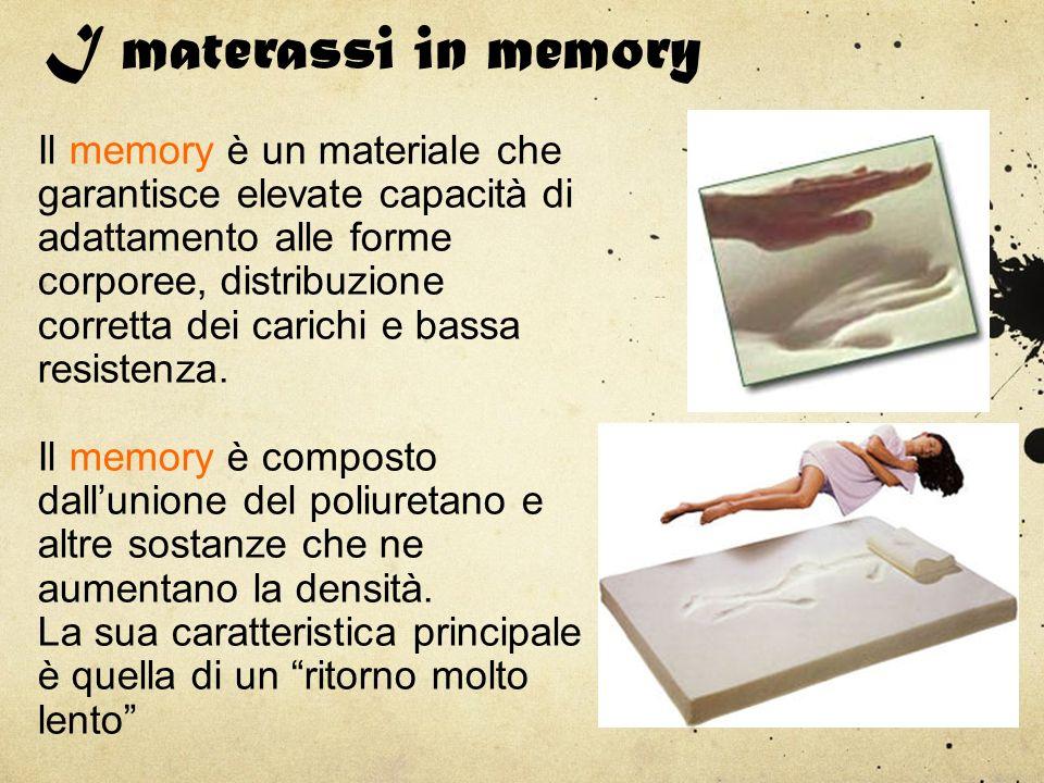 I materassi in memory Il memory è un materiale che garantisce elevate capacità di adattamento alle forme corporee, distribuzione corretta dei carichi