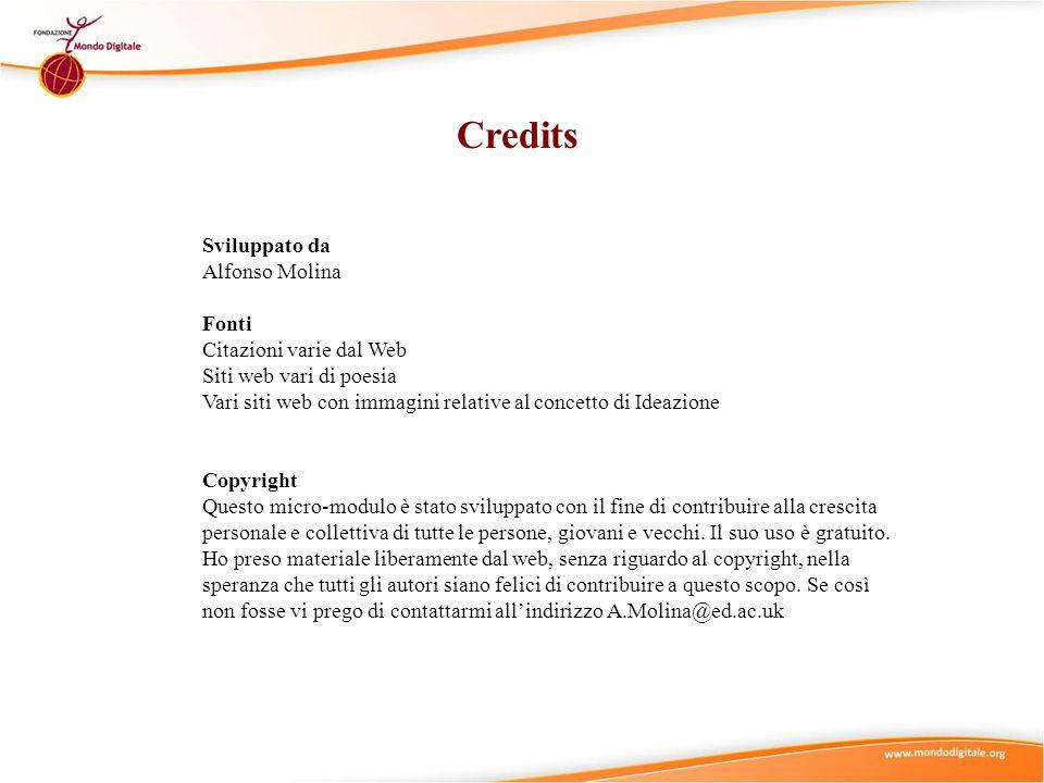 Credits Sviluppato da Alfonso Molina Fonti Citazioni varie dal Web Siti web vari di poesia Vari siti web con immagini relative al concetto di Ideazion