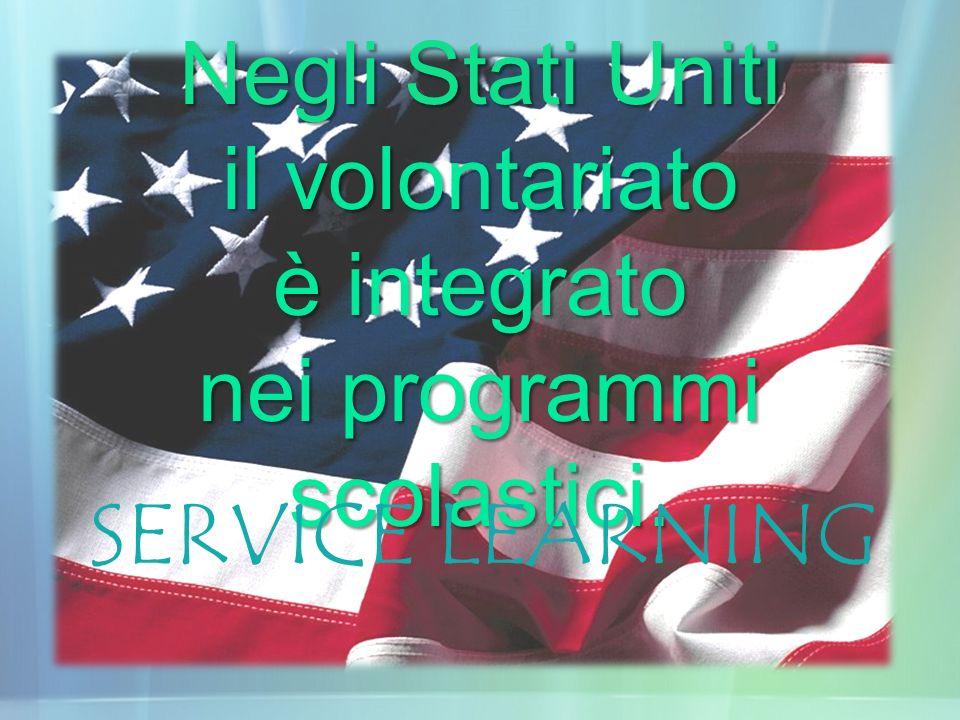 Negli Stati Uniti il volontariato è integrato nei programmi scolastici. SERVICE LEARNING
