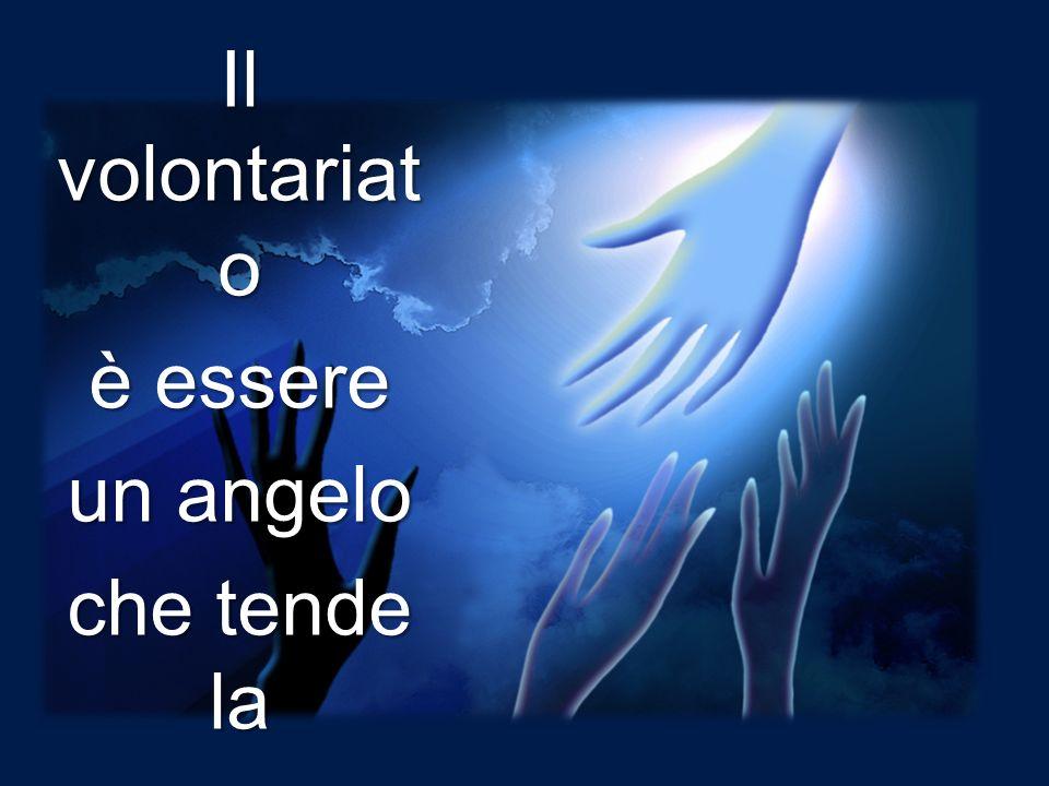Il volontariat o è essere un angelo che tende la mano in aiuto