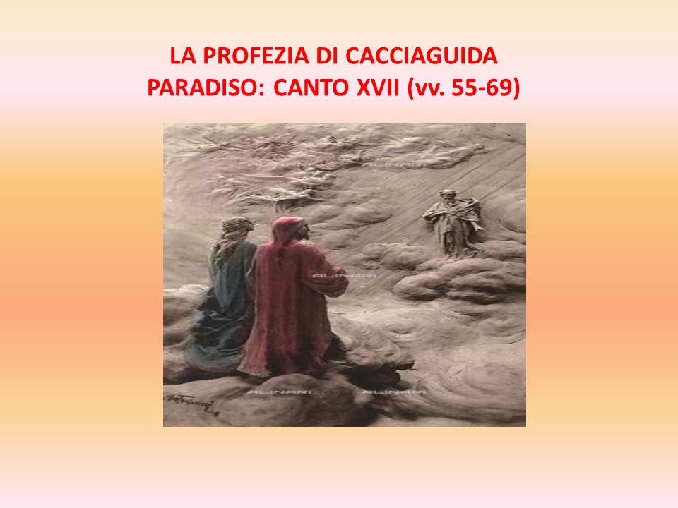 LA PROFEZIA DI CACCIAGUIDA PARADISO: CANTO XVII (vv. 55-69)