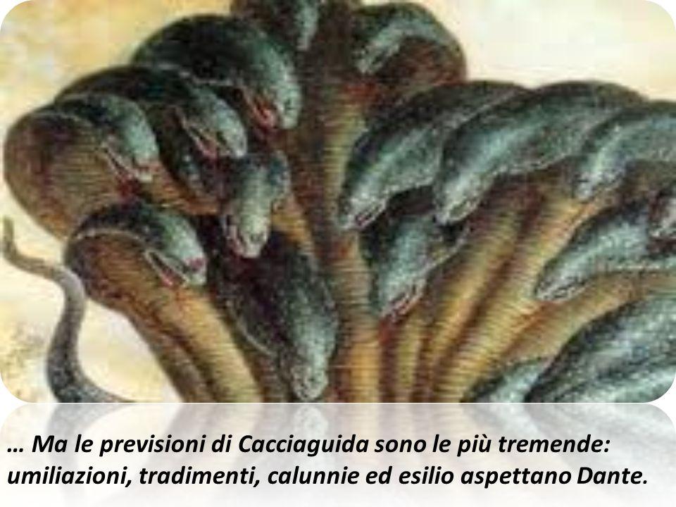 … Ma le previsioni di Cacciaguida sono le più tremende: umiliazioni, tradimenti, calunnie ed esilio aspettano Dante.