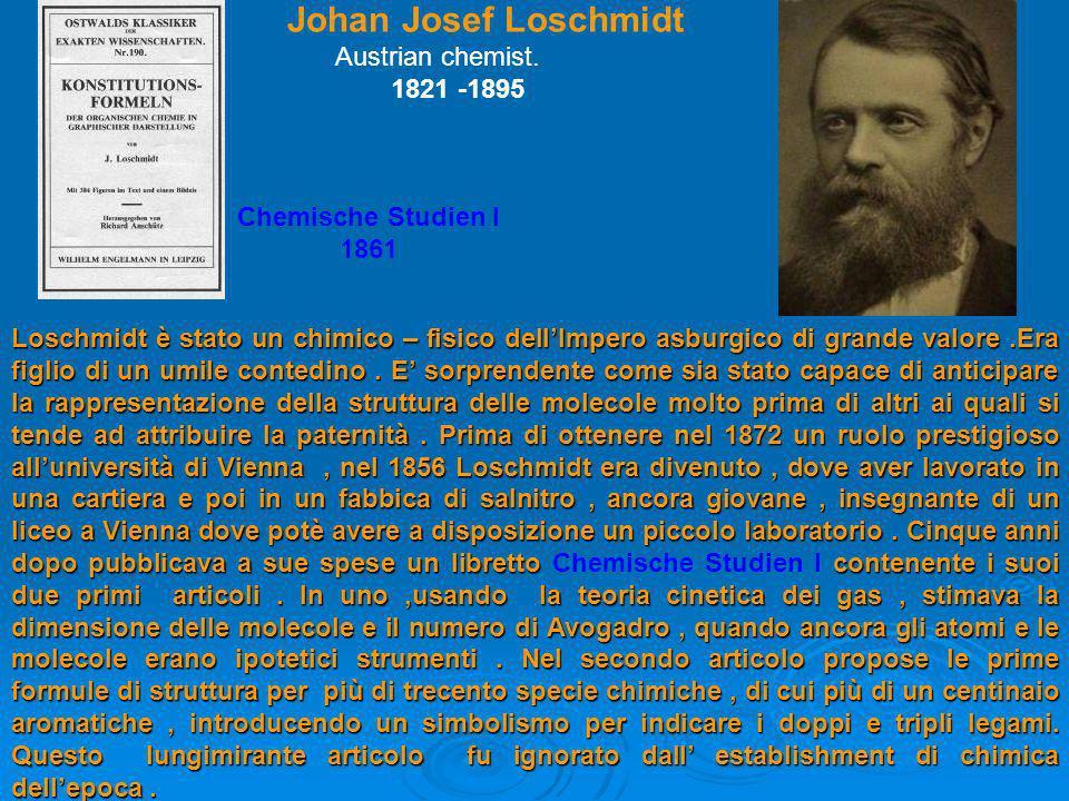Johan Josef Loschmidt Austrian chemist. 1821 -1895 Chemische Studien I 1861 Loschmidt è stato un chimico – fisico dellImpero asburgico di grande valor