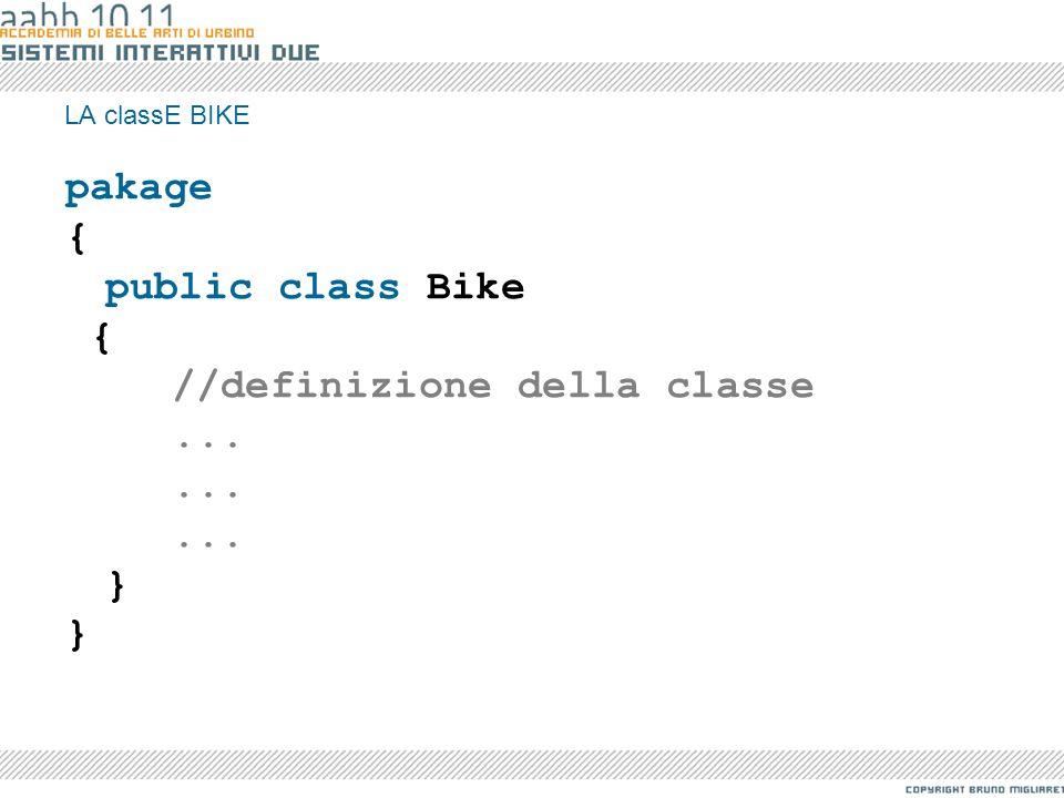 LA classE BIKE pakage { public class Bike { //definizione della classe... }