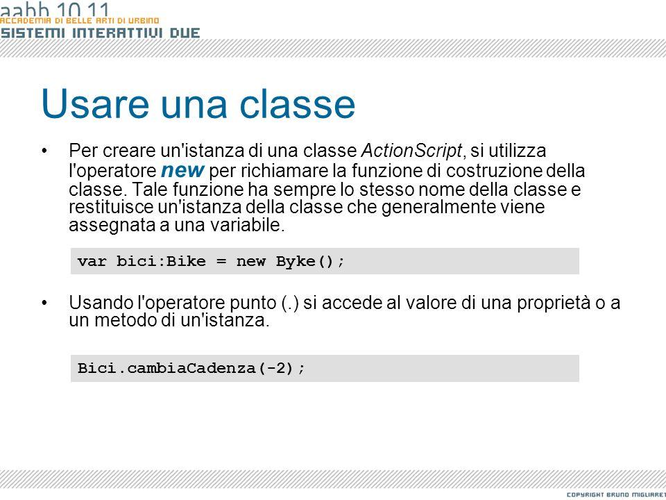 Usare una classe Per creare un'istanza di una classe ActionScript, si utilizza l'operatore new per richiamare la funzione di costruzione della classe.