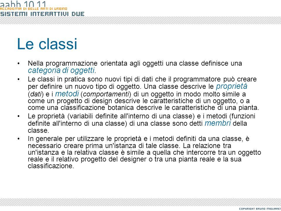 Le classi Nella programmazione orientata agli oggetti una classe definisce una categoria di oggetti. Le classi in pratica sono nuovi tipi di dati che