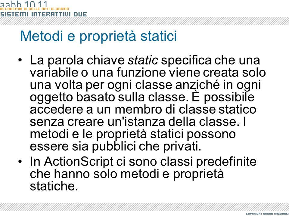 Metodi e proprietà statici La parola chiave static specifica che una variabile o una funzione viene creata solo una volta per ogni classe anziché in o