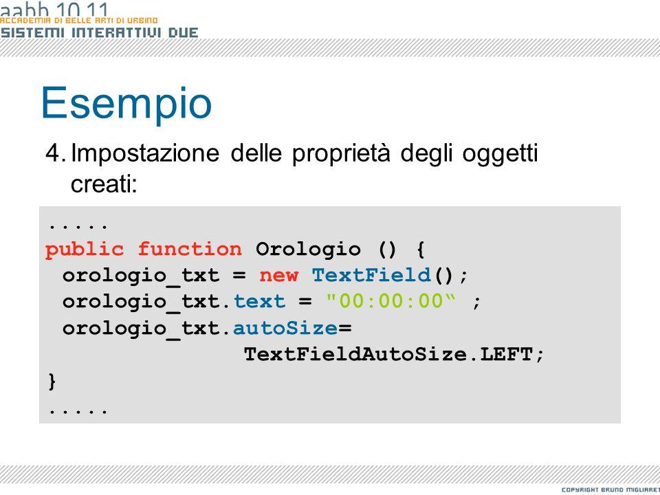 Esempio..... public function Orologio () { orologio_txt = new TextField(); orologio_txt.text =