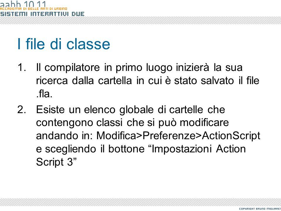 I file di classe 1.Il compilatore in primo luogo inizierà la sua ricerca dalla cartella in cui è stato salvato il file.fla. 2.Esiste un elenco globale