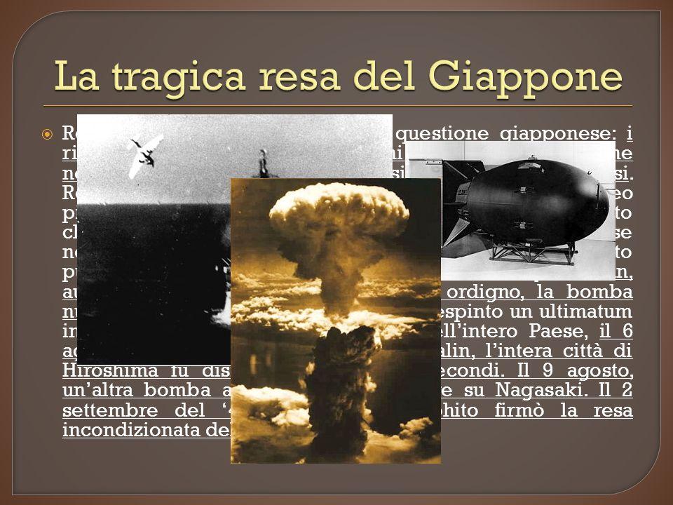 Restava ormai aperta soltanto la questione giapponese: i ripetuti bombardamenti americani sulle città nipponiche neanche scalfiva lo spirito di resistenza dei Giapponesi.