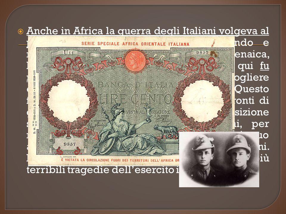 Anche in Africa la guerra degli Italiani volgeva al peggio: gli Inglesi stavano conquistando e riconsegnando ai legittimi sovrani la Cirenaica, lEtiopia, la Somalia, lEritrea.