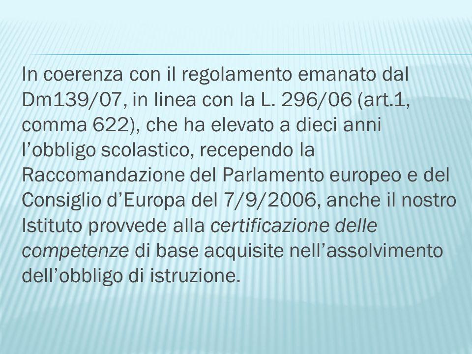 In coerenza con il regolamento emanato dal Dm139/07, in linea con la L.