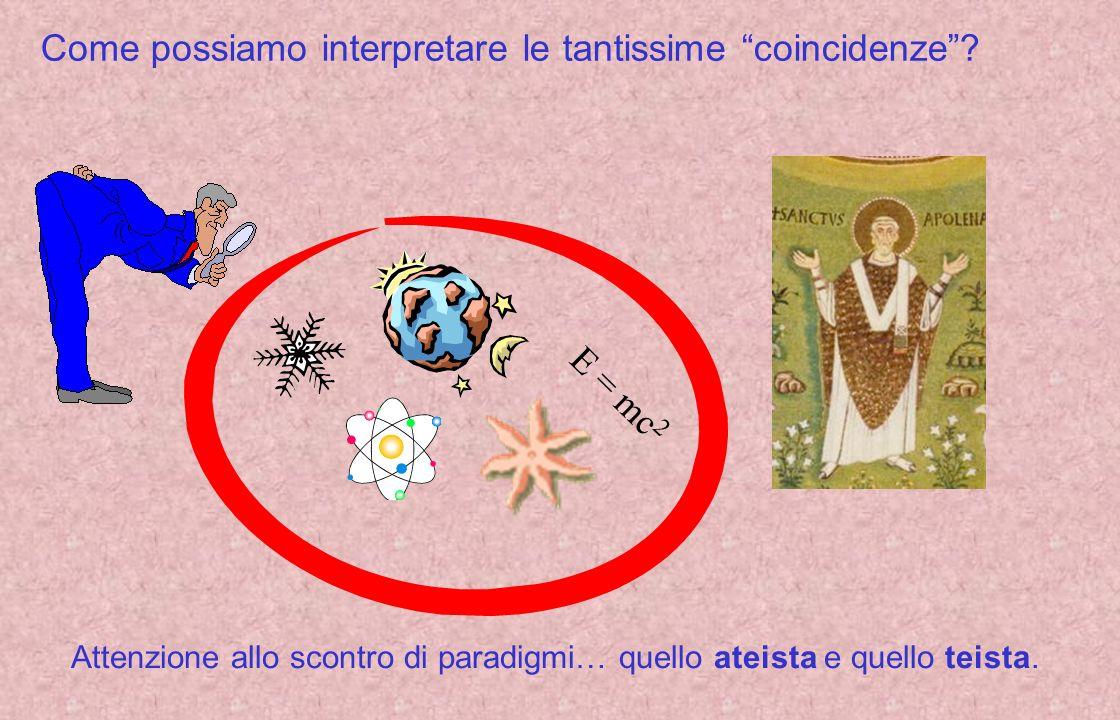 Come possiamo interpretare le tantissime coincidenze? Attenzione allo scontro di paradigmi… quello ateista e quello teista. E = mc 2