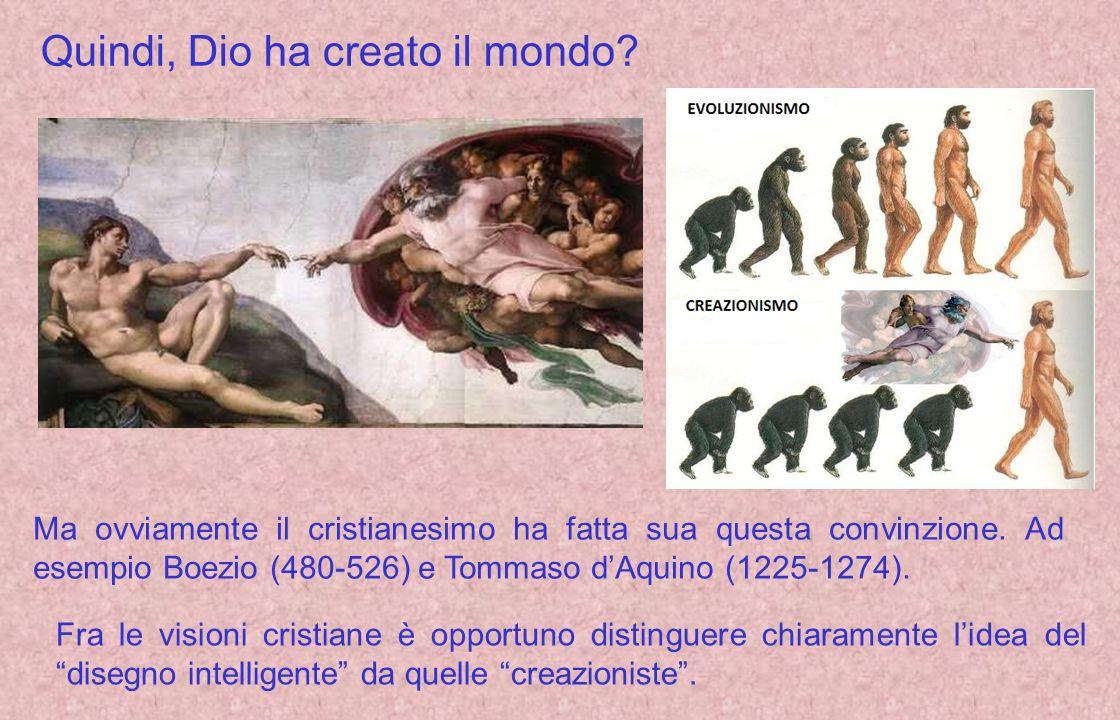 Quindi, Dio ha creato il mondo? Ma ovviamente il cristianesimo ha fatta sua questa convinzione. Ad esempio Boezio (480-526) e Tommaso dAquino (1225-12