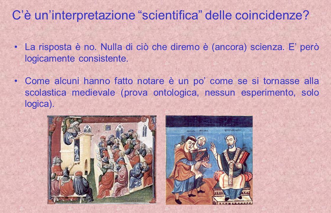 Cè uninterpretazione scientifica delle coincidenze? La risposta è no. Nulla di ciò che diremo è (ancora) scienza. E però logicamente consistente. Come