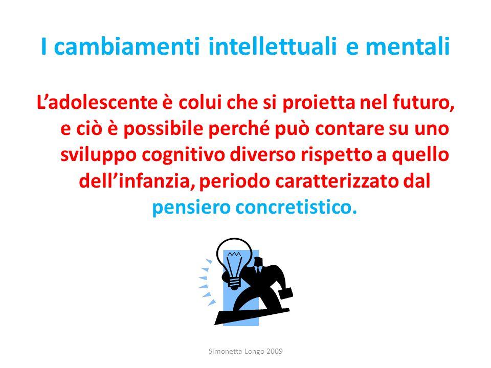 I cambiamenti intellettuali e mentali Ladolescente è colui che si proietta nel futuro, e ciò è possibile perché può contare su uno sviluppo cognitivo