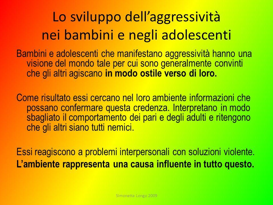 Lo sviluppo dellaggressività nei bambini e negli adolescenti Bambini e adolescenti che manifestano aggressività hanno una visione del mondo tale per c