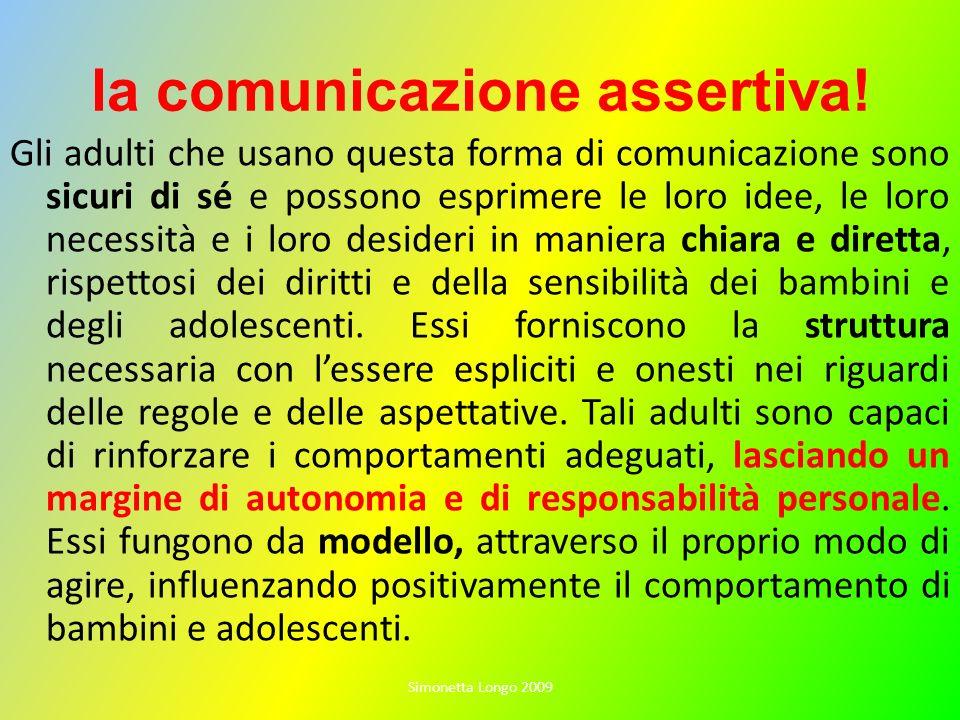 la comunicazione assertiva! Gli adulti che usano questa forma di comunicazione sono sicuri di sé e possono esprimere le loro idee, le loro necessità e