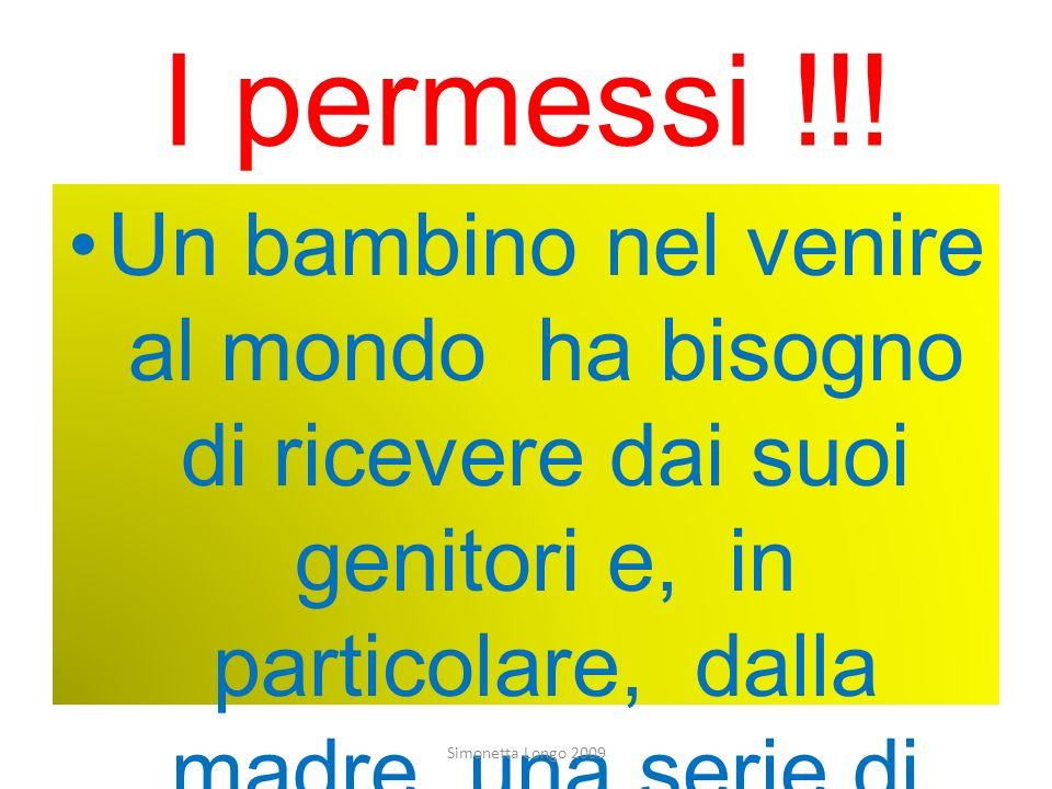 I permessi !!! Un bambino nel venire al mondo ha bisogno di ricevere dai suoi genitori e, in particolare, dalla madre, una serie di permessi legati ai