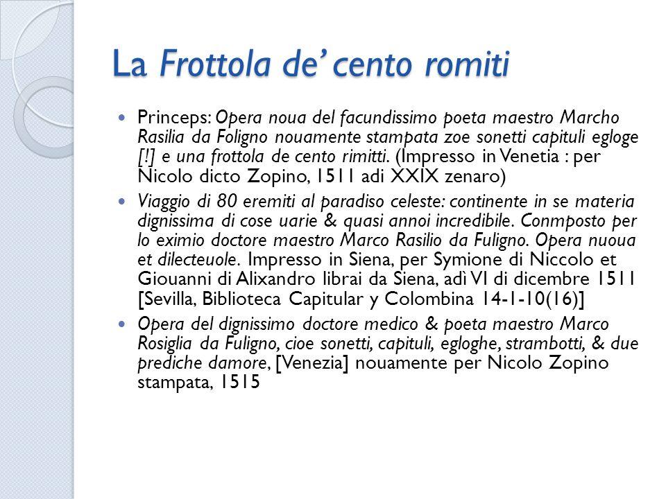 La Frottola de cento romiti Princeps: Opera noua del facundissimo poeta maestro Marcho Rasilia da Foligno nouamente stampata zoe sonetti capituli eglo