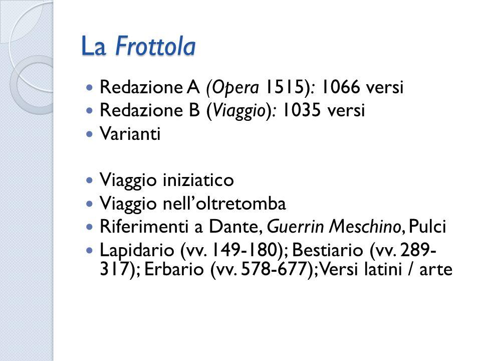La Frottola Redazione A (Opera 1515): 1066 versi Redazione B (Viaggio): 1035 versi Varianti Viaggio iniziatico Viaggio nelloltretomba Riferimenti a Da