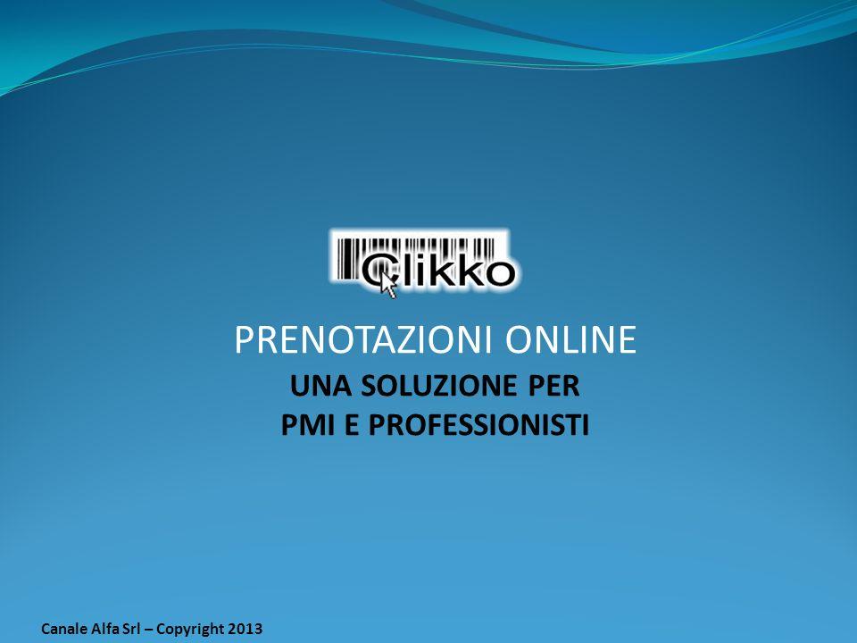 Canale Alfa Srl – Copyright 2013 PRENOTAZIONI ONLINE UNA SOLUZIONE PER PMI E PROFESSIONISTI