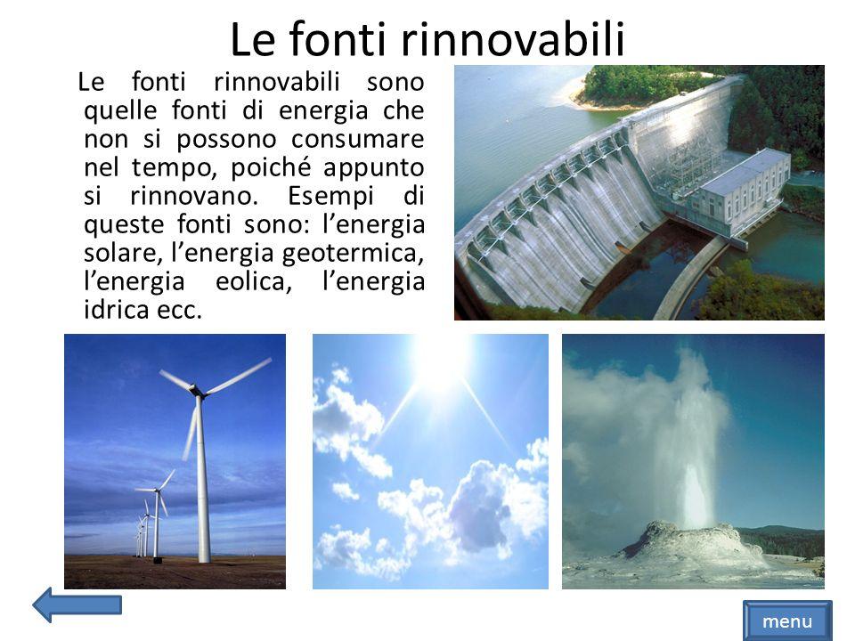 Le fonti non rinnovabili Le fonti non rinnovabili sono le fonti di energia che si esauriscono nel tempo.