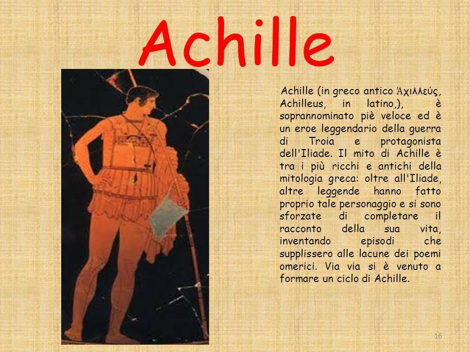 Achille Achille (in greco antico χιλλεύς, Achilleus, in latino,), è soprannominato piè veloce ed è un eroe leggendario della guerra di Troia e protagonista dell Iliade.