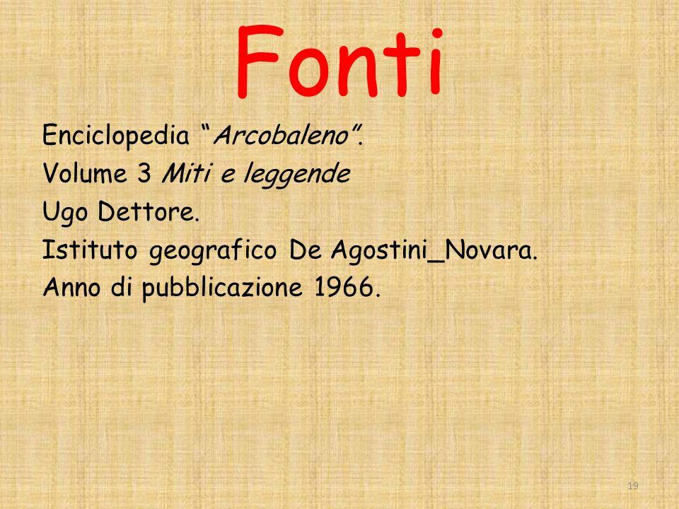 Fonti Enciclopedia Arcobaleno.Volume 3 Miti e leggende Ugo Dettore.