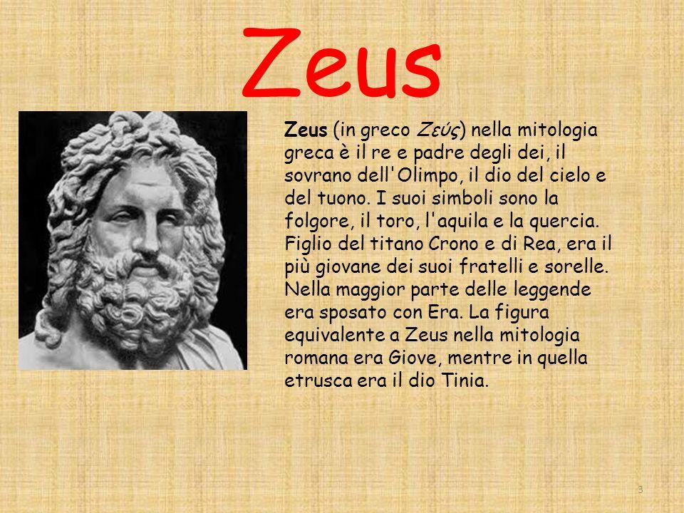 Zeus 3 Zeus (in greco Ζεύς) nella mitologia greca è il re e padre degli dei, il sovrano dell Olimpo, il dio del cielo e del tuono.