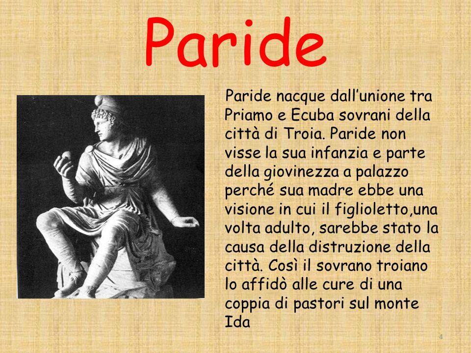 Paride Paride nacque dallunione tra Priamo e Ecuba sovrani della città di Troia.