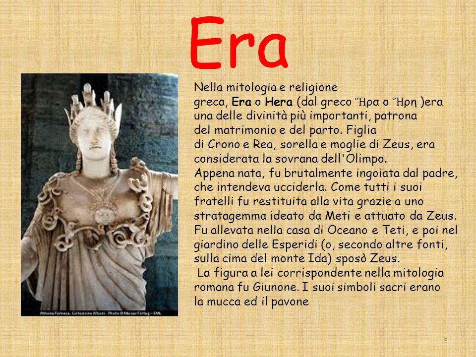 Era 5 Nella mitologia e religione greca, Era o Hera (dal greco ρα o ρη )era una delle divinità più importanti, patrona del matrimonio e del parto.