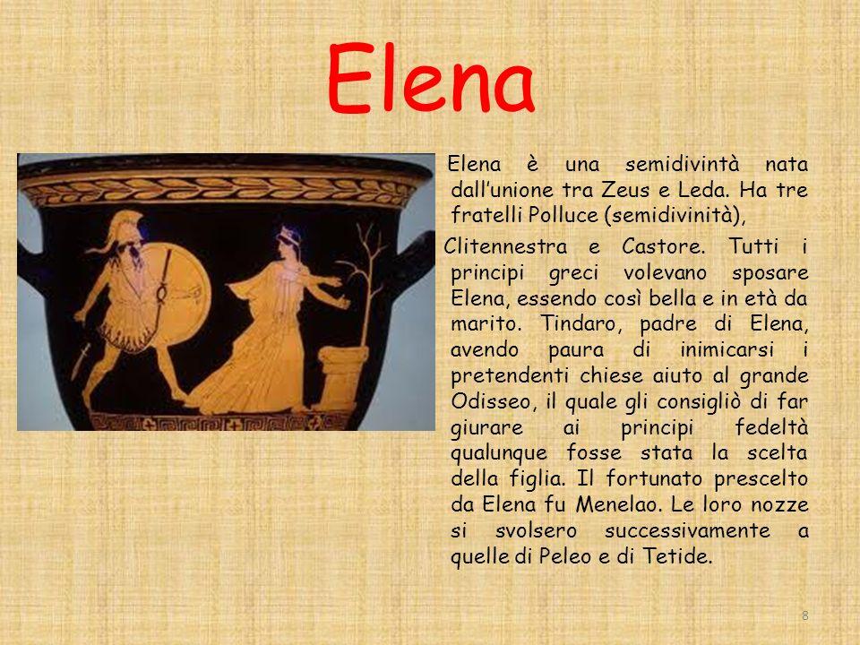 Elena Elena è una semidivintà nata dallunione tra Zeus e Leda.