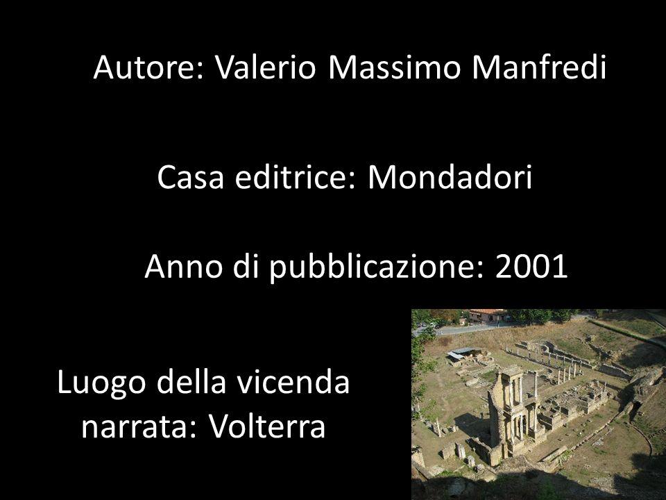 Autore: Valerio Massimo Manfredi Casa editrice: Mondadori Anno di pubblicazione: 2001 Luogo della vicenda narrata: Volterra